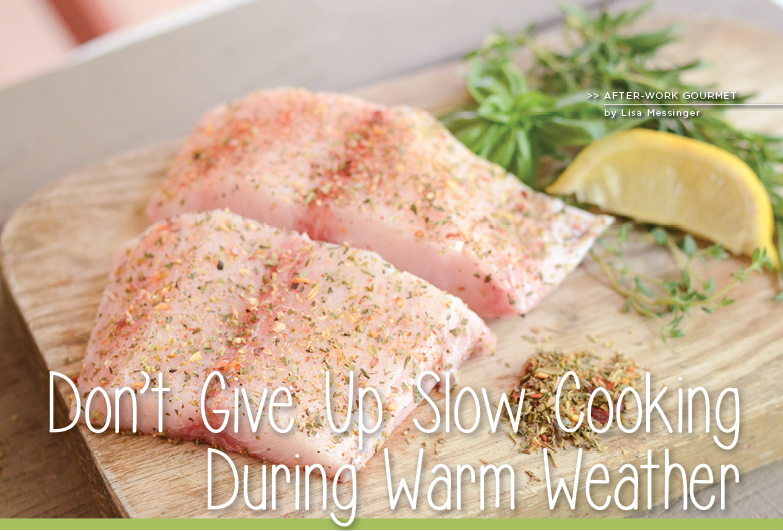 Dont Give Up Slow Cooking During Warm Weather 0617