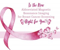 Is the New Abbreviated Magnetic Resonance Imaging for Breast Cancer Screening Right for You?