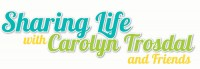 Sharing Life with Carolyn Trosdal and Friends