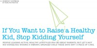 If You Want to Raise a Healthy Kid, Stop Kidding Yourself