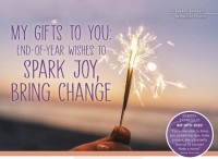 My Gifts to You: End-of-Year Wishes to Spark Joy, Bring Change