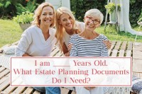 Life & Order: I am ___ Years Old. What Estate Planning Documents Do I Need?