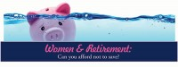 Women and Retirement: Can you afford not to save?