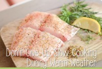 Don't Give Up Slow Cooking During Warm Weather